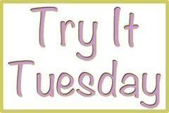 Try It Tuesday!